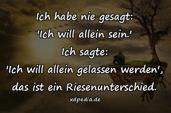 sprüche über allein sein Ich habe nie gesagt: Ich will allein sein.'   xdPedia.de (314) sprüche über allein sein
