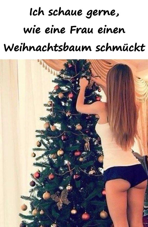 Lustige Tannenbaum Sprüche.Ich Schaue Gerne Wie Eine Frau Einen Weihnachtsbaum Schmückt