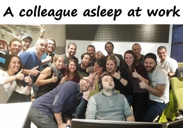 A colleague asleep at work