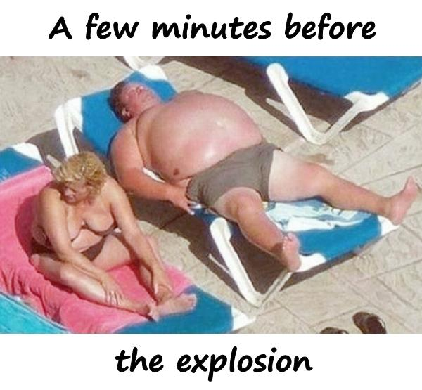 A few minutes before the explosion
