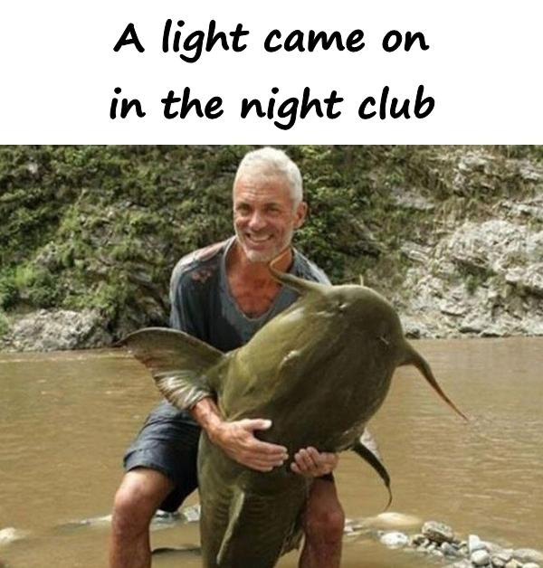 A light came on in the night club