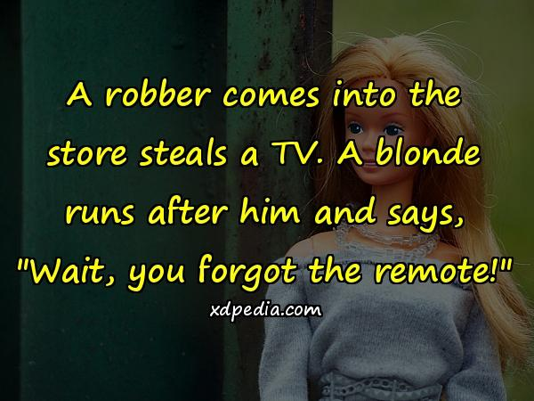 A robber comes into the store steals a TV. A blonde runs after him and says,