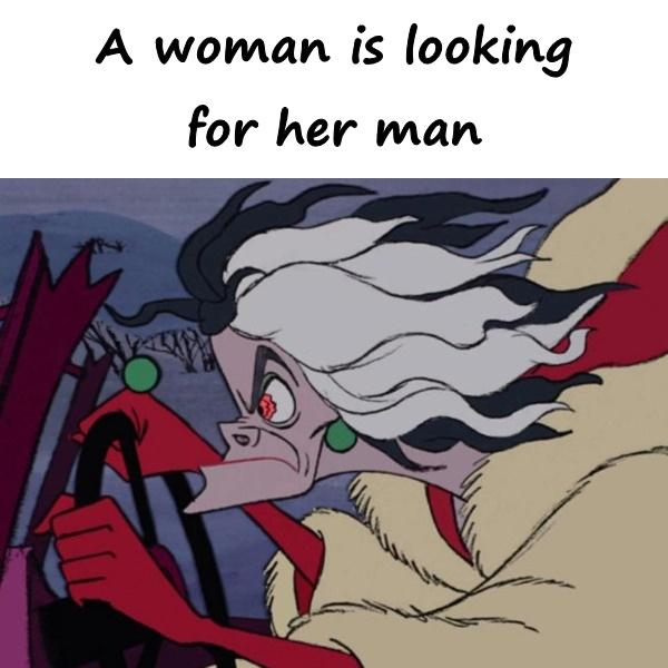 A woman is looking for her man