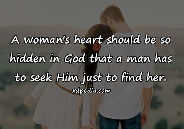 A woman's heart should be so hidden in God that a man has to seek Him just to find her.