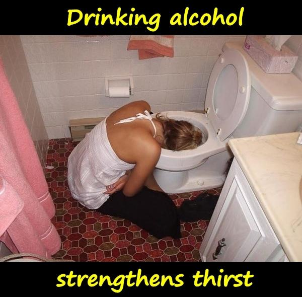 Drinking alcohol strengthens thirst