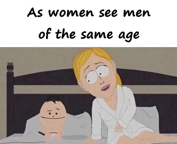 As women see men of the same age