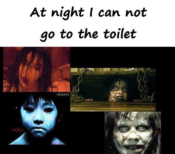 At night I can not go to the toilet