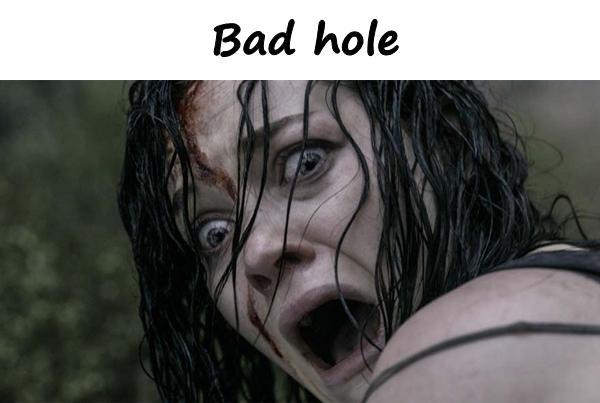Bad hole