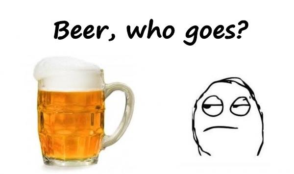 Beer, who goes?