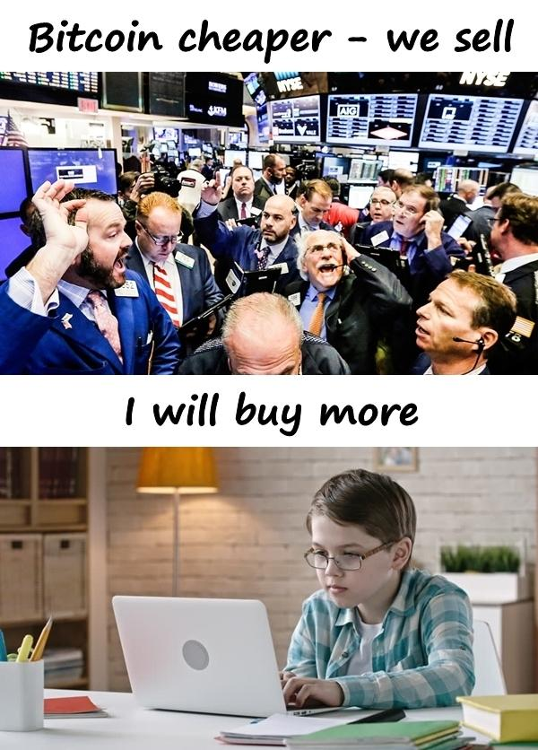 Bitcoin cheaper - we sell. I will buy more.