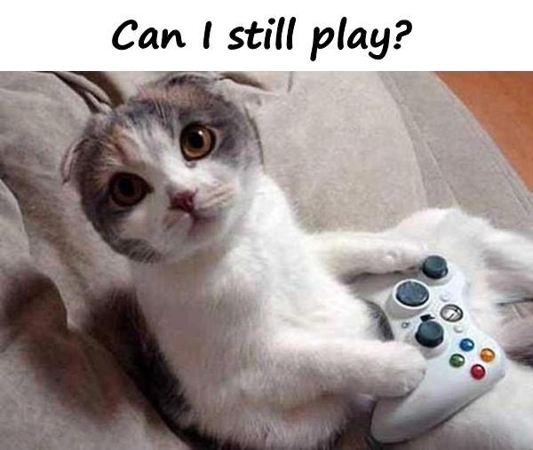 Can I still play?