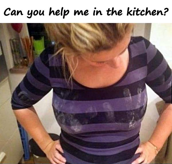 Can you help me in the kitchen?