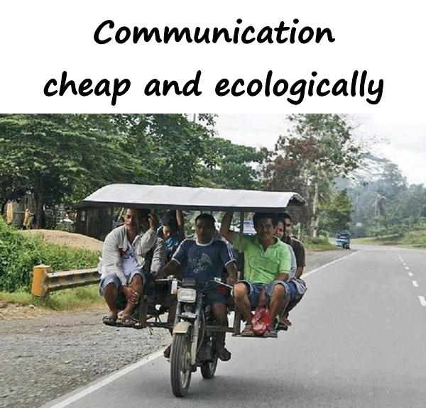 Communication - cheap and ecologically