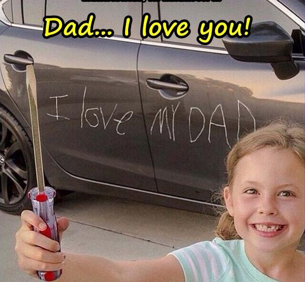 Dad... I love you!