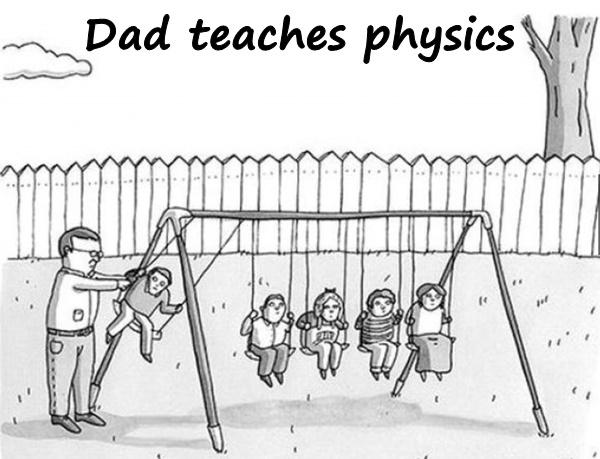 Dad teaches physics