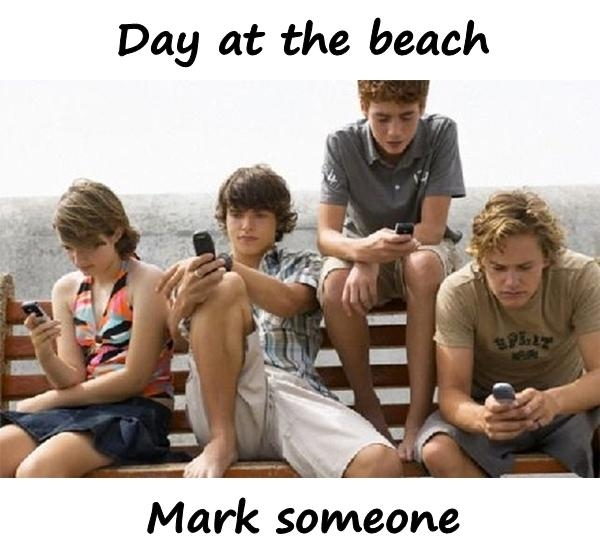 Day at the beach. Mark someone.