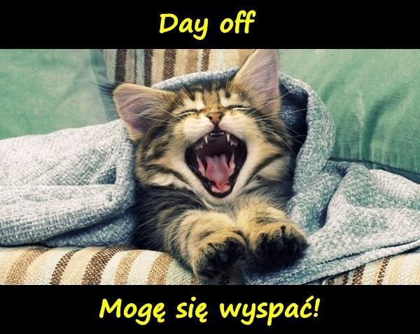 Day off - Mogę się wyspać!