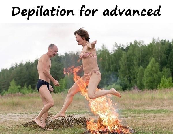 Depilation for advanced