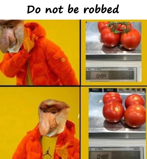 Do not be robbed