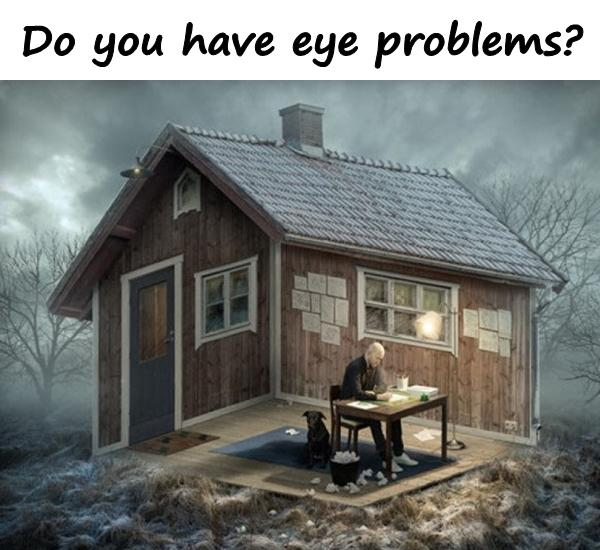 Do you have eye problems?
