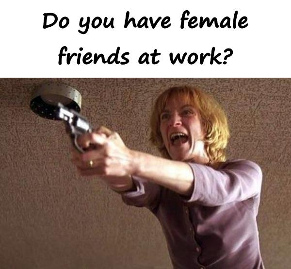 Do you have female friends at work?