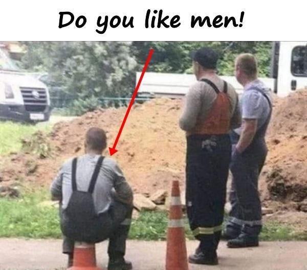 Do you like men!
