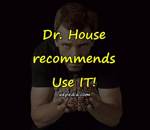 Dr. House recommends Use IT!