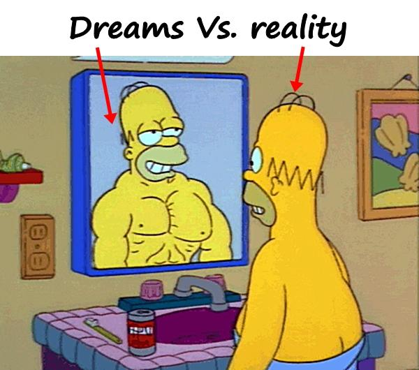 Dreams Vs. reality