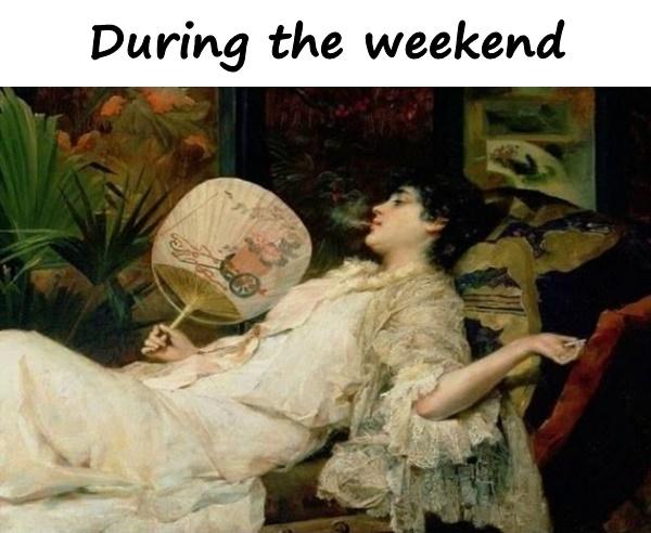 During the weekend