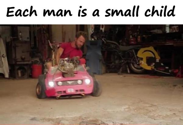 Each man is a small child