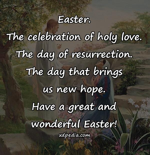 Easter. The celebration of holy love. The day of resurrection. The day that brings us new hope. Have a great and wonderful Easter!