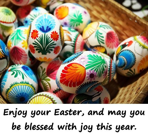 Enjoy your Easter, and may you be blessed with joy this year.