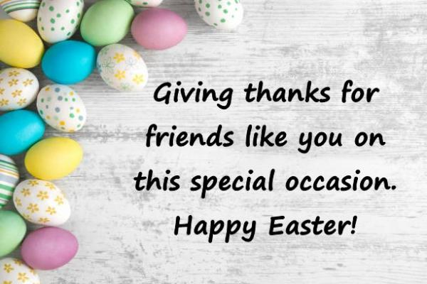Giving thanks for friends like you on this special occasion. Happy Easter!