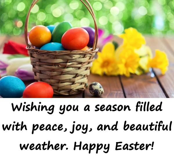 Wishing you a season filled with peace, joy, and beautiful weather. Happy Easter!