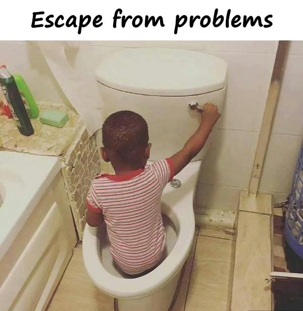 Escape from problems