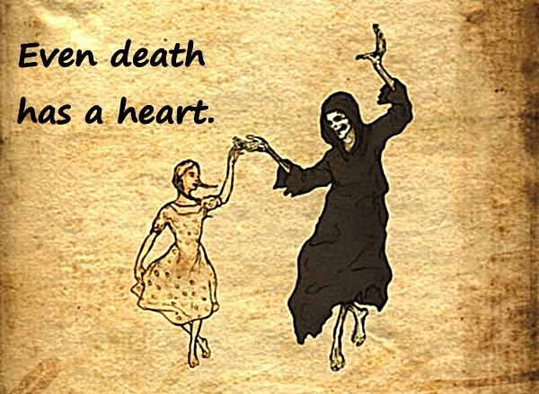 Even death has a heart.