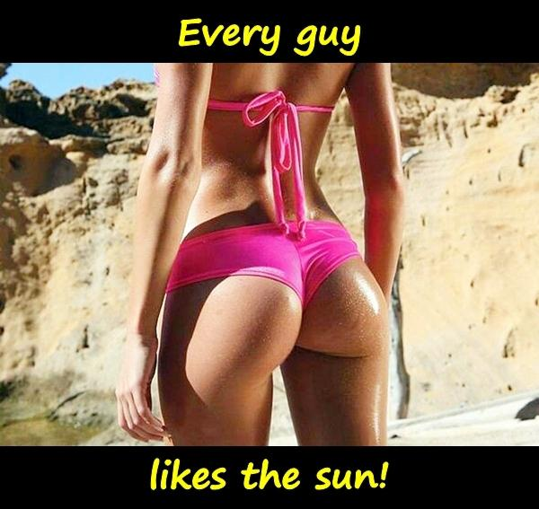 Every guy likes the sun!