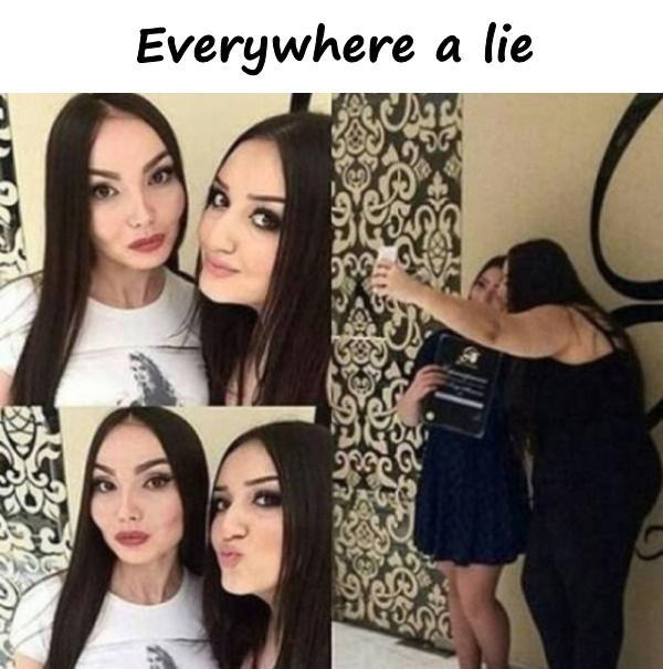 Everywhere a lie