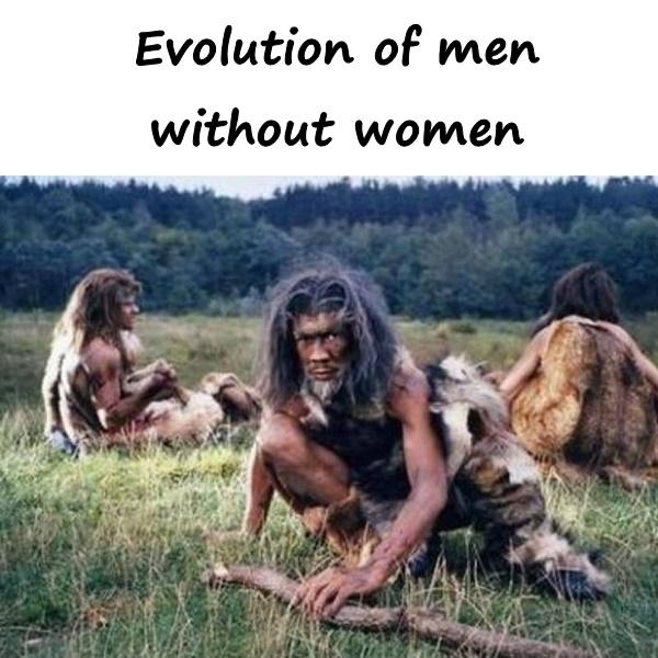 Evolution of men without women