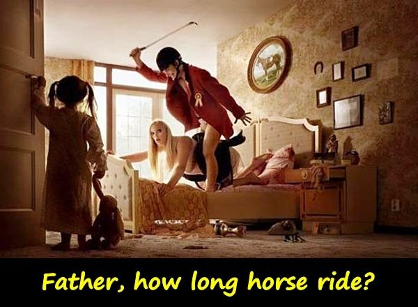 Father, how long horse ride?