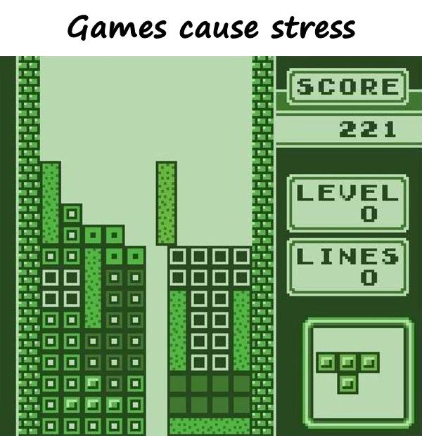 Games cause stress