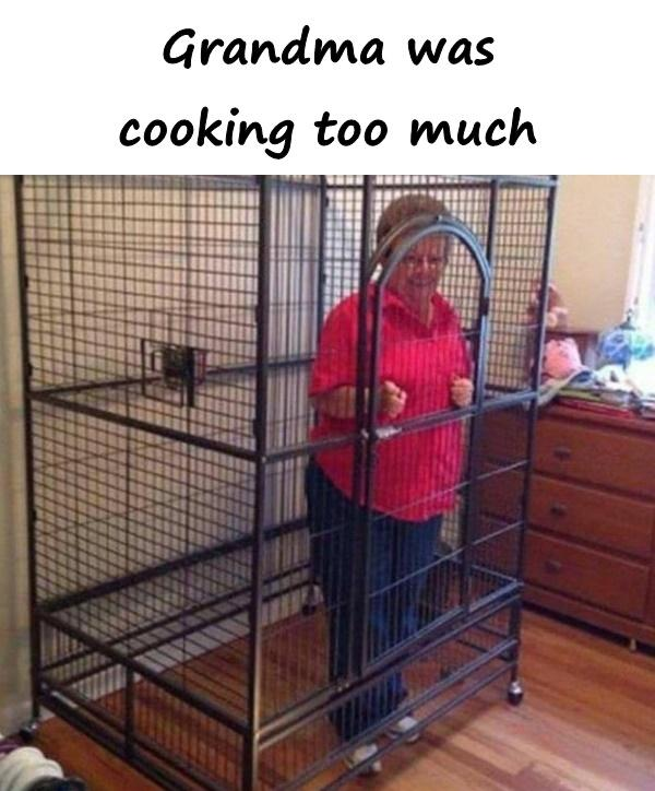 Grandma was cooking too much