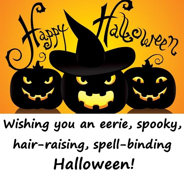 Wishing you an eerie, spooky, hair-raising, spell-binding Halloween!