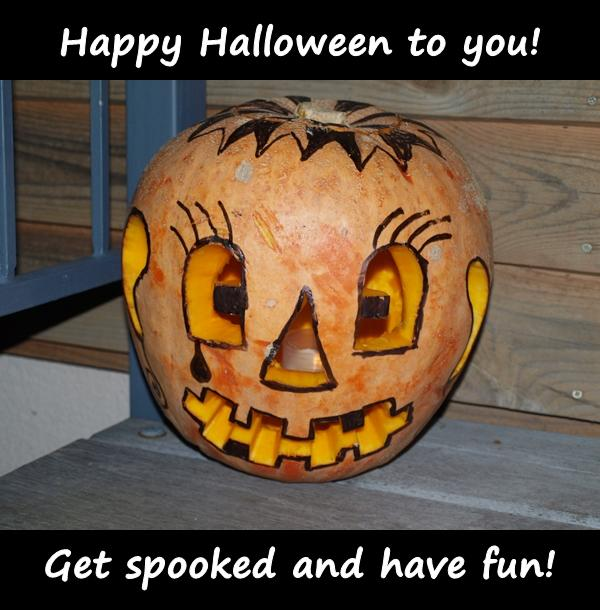 Happy Halloween to you! Get spooked and have fun!