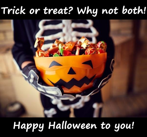 Trick or treat? Why not both! Happy Halloween to you!