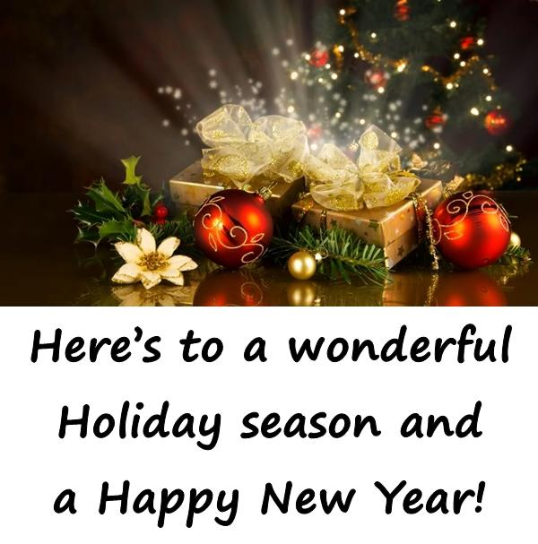 Heres to a wonderful Holiday season and a Happy New Year!