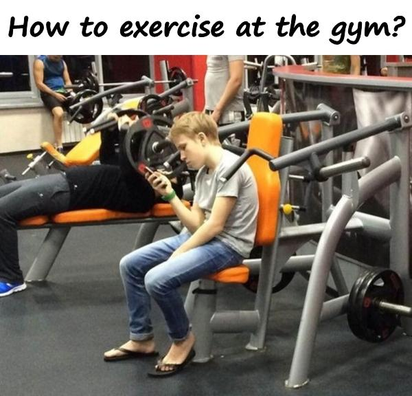 How to exercise at the gym?