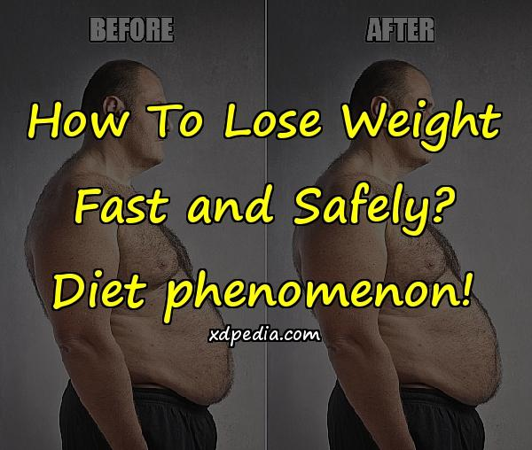 How To Lose Weight Fast and Safely? Diet phenomenon!