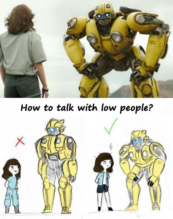 How to talk with low people?