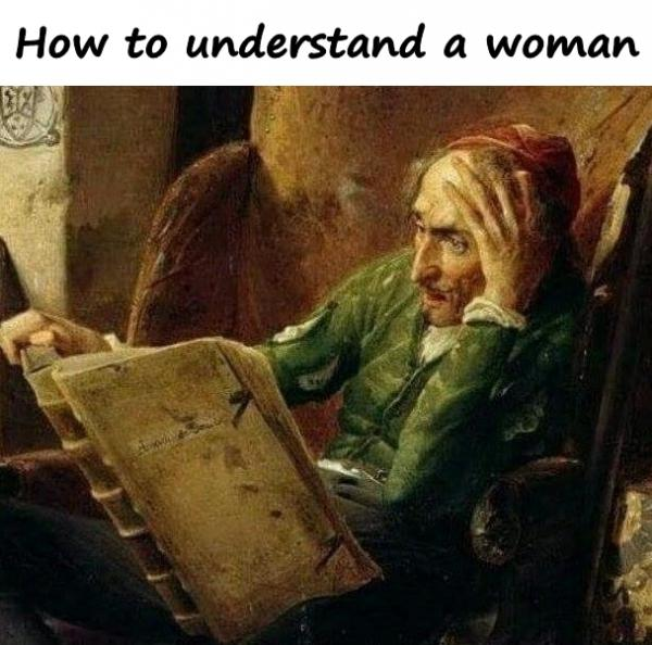 How to understand a woman